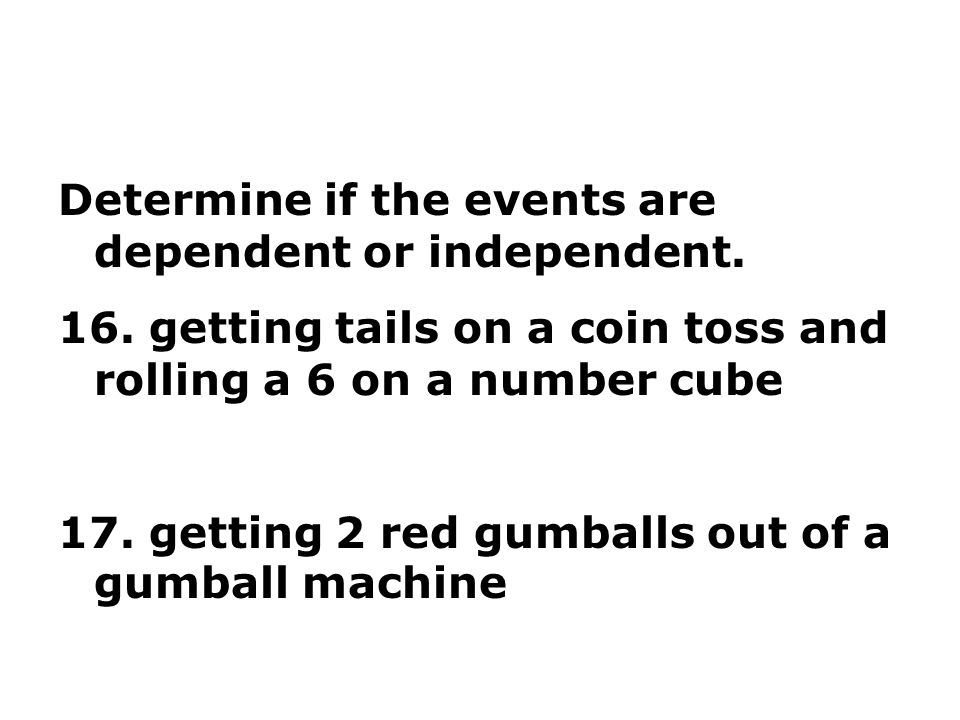 Determine if the events are dependent or independent.