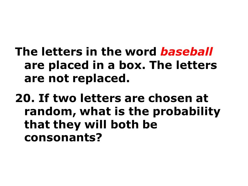 The letters in the word baseball are placed in a box.