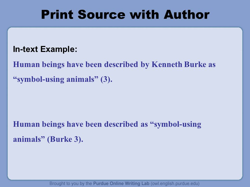 Print Source with Author In-text Example: Human beings have been described by Kenneth Burke as symbol-using animals (3).