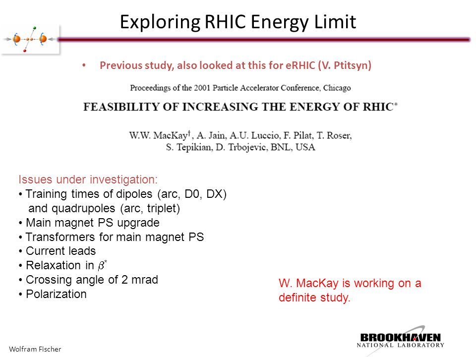 Exploring RHIC Energy Limit Wolfram Fischer Previous study, also looked at this for eRHIC (V.