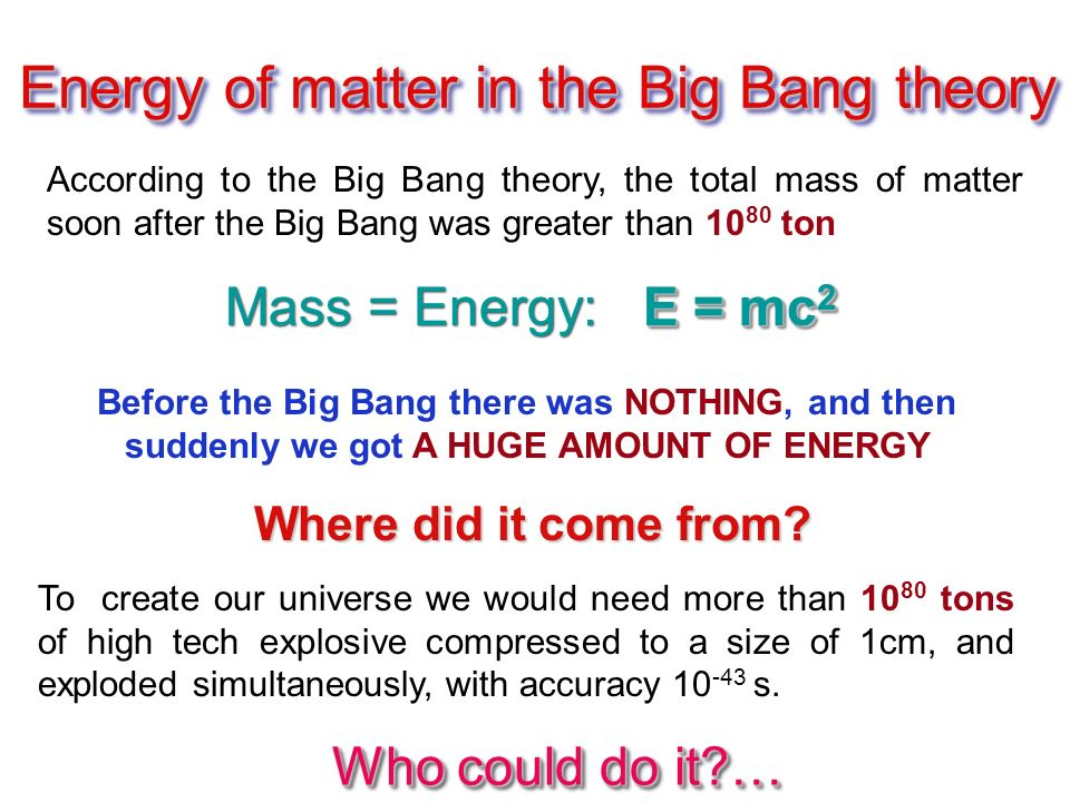Energy of matter in the Big Bang theory According to the Big Bang theory, the total mass of matter soon after the Big Bang was greater than ton Before the Big Bang there was NOTHING, and then suddenly we got A HUGE AMOUNT OF ENERGY Where did it come from.