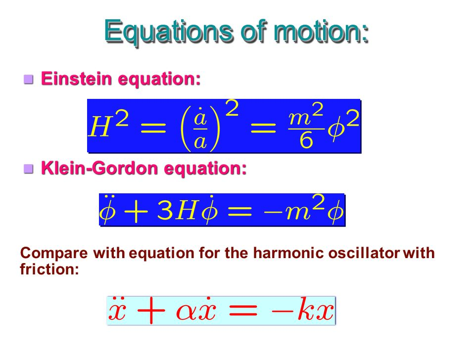 Einstein equation: Klein-Gordon equation: Einstein equation: Klein-Gordon equation: Equations of motion: Compare with equation for the harmonic oscillator with friction: