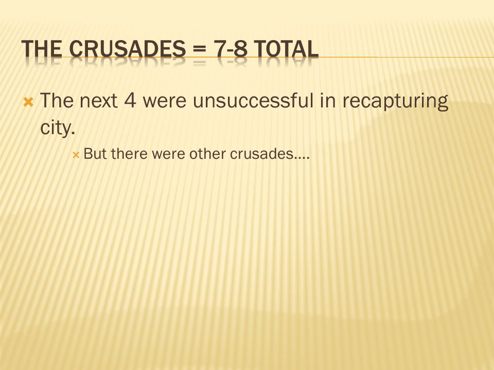  The next 4 were unsuccessful in recapturing city.  But there were other crusades….