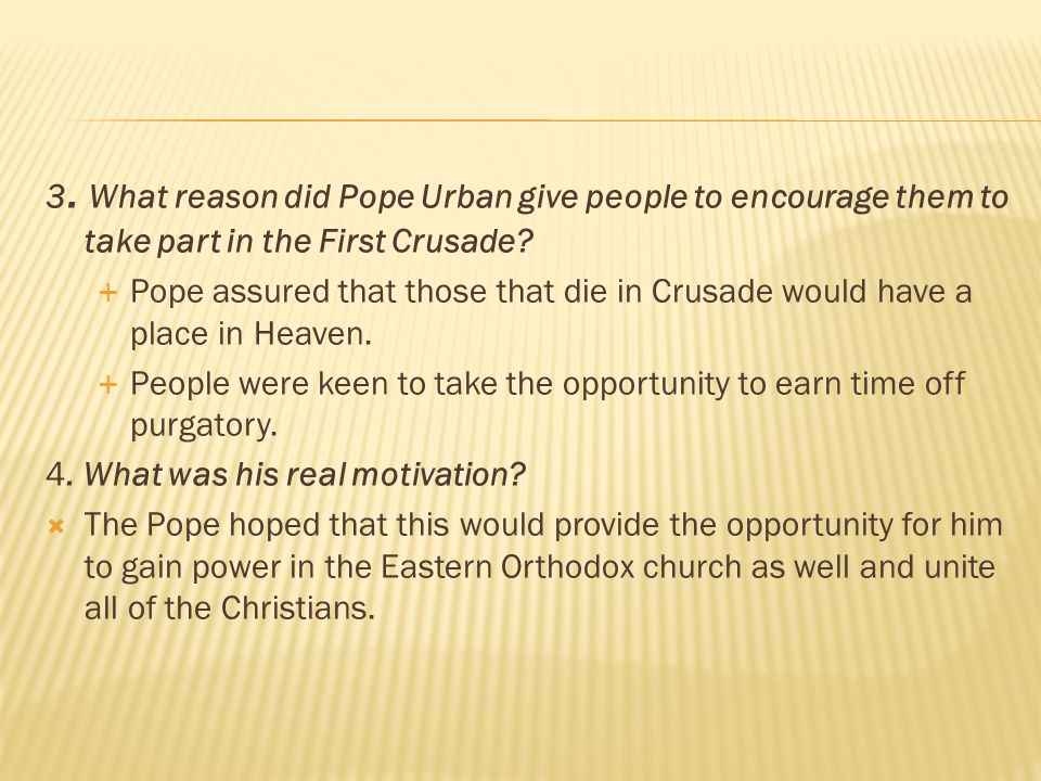 3. What reason did Pope Urban give people to encourage them to take part in the First Crusade.