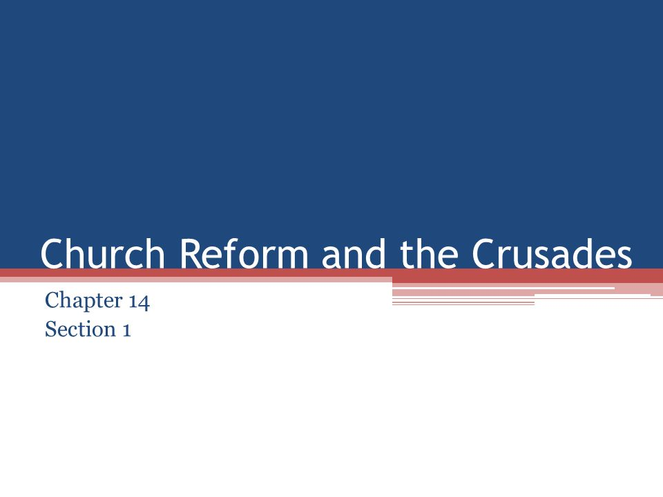 Church Reform and the Crusades Chapter 14 Section 1
