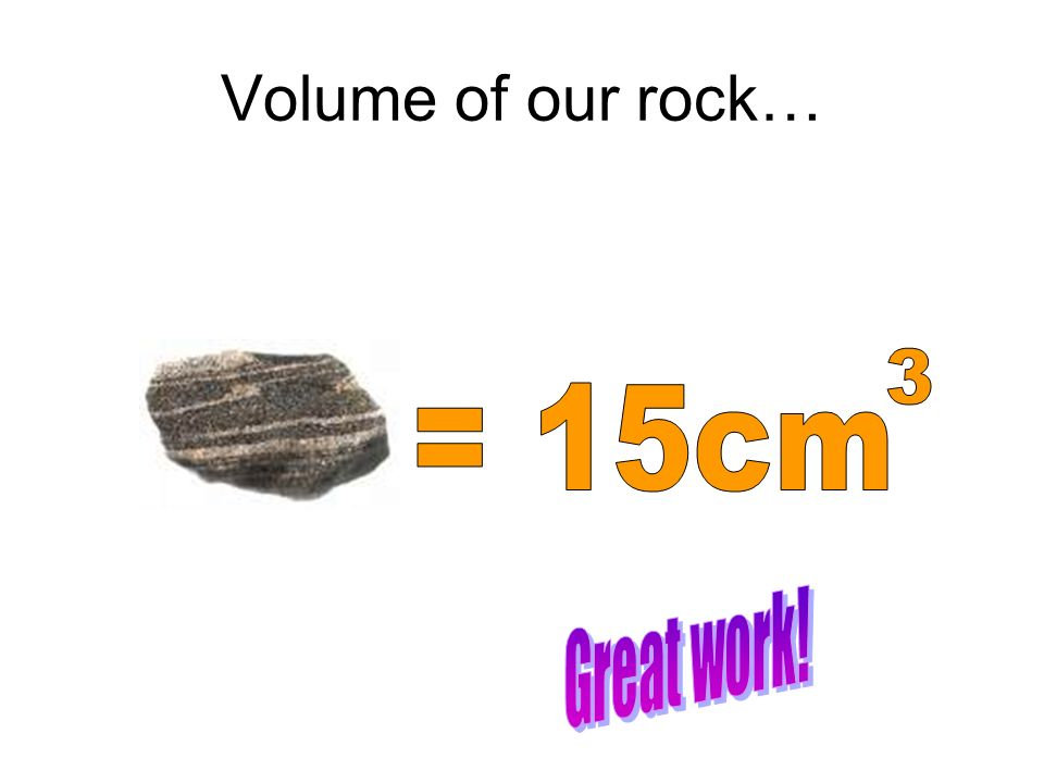 Volume of our rock…
