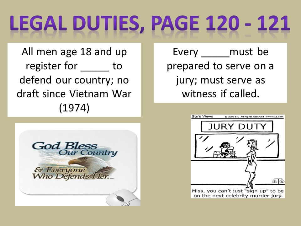 Every _____must be prepared to serve on a jury; must serve as witness if called. All men age 18 and up register for _____ to defend our country; no dr