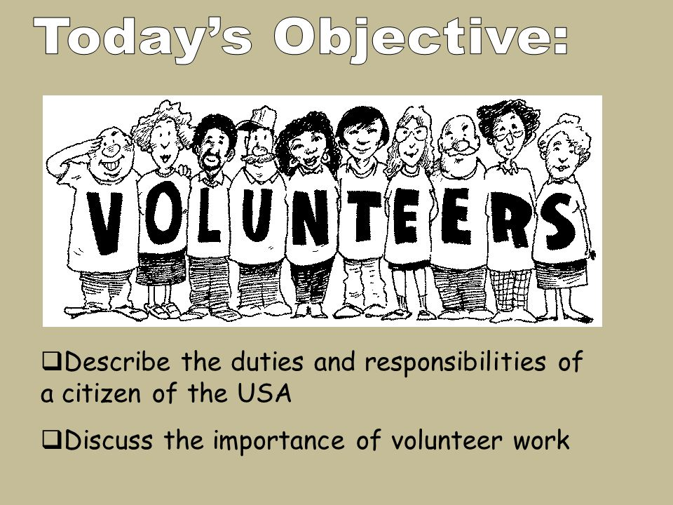  Describe the duties and responsibilities of a citizen of the USA  Discuss the importance of volunteer work
