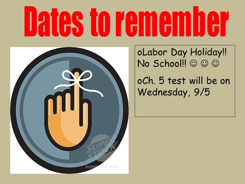 oLabor Day Holiday!! No School!! oCh. 5 test will be on Wednesday, 9/5