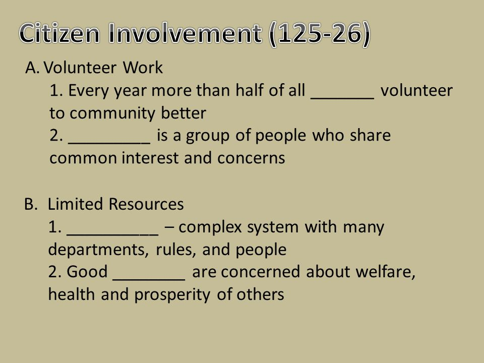A.Volunteer Work 1. Every year more than half of all _______ volunteer to community better 2. _________ is a group of people who share common interest