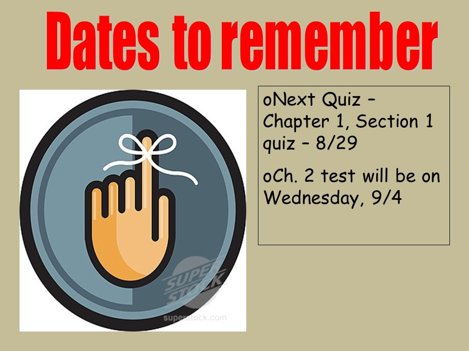 oNext Quiz – Chapter 1, Section 1 quiz – 8/29 oCh. 2 test will be on Wednesday, 9/4