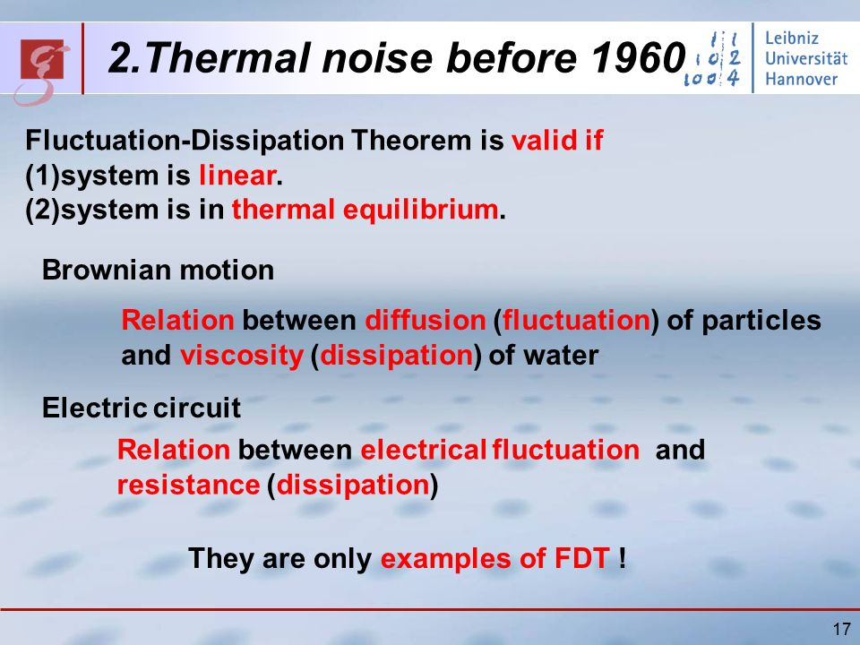 17 2.Thermal noise before 1960 Fluctuation-Dissipation Theorem is valid if (1)system is linear.