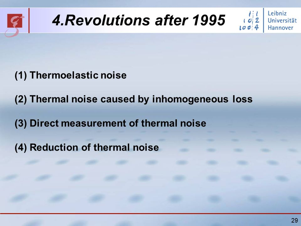 29 4.Revolutions after 1995 (1)Thermoelastic noise (2) Thermal noise caused by inhomogeneous loss (3) Direct measurement of thermal noise (4) Reduction of thermal noise