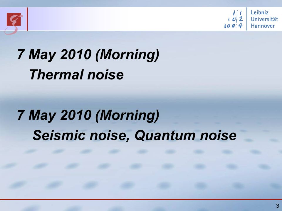 3 7 May 2010 (Morning) Thermal noise 7 May 2010 (Morning) Seismic noise, Quantum noise