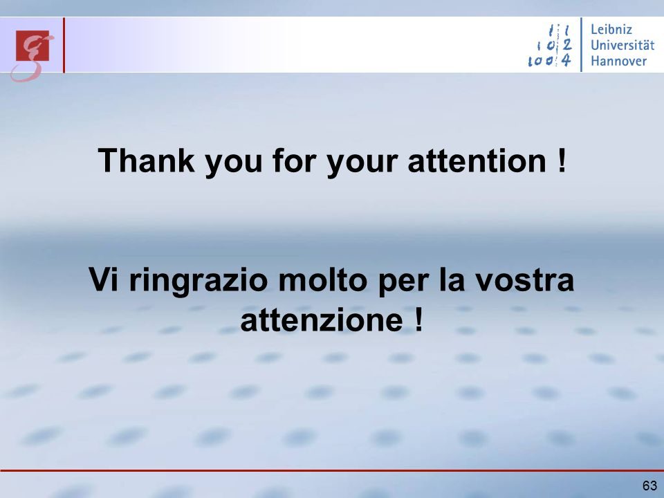 63 Thank you for your attention ! Vi ringrazio molto per la vostra attenzione !