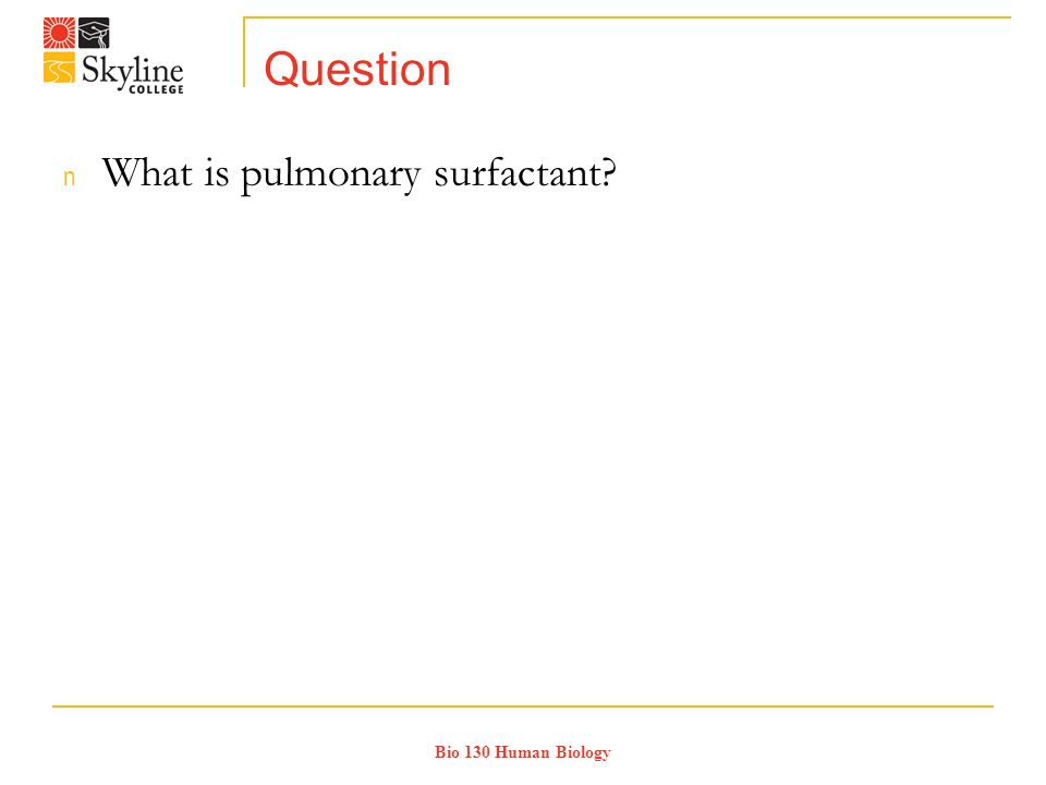 Bio 130 Human Biology Question n What is pulmonary surfactant