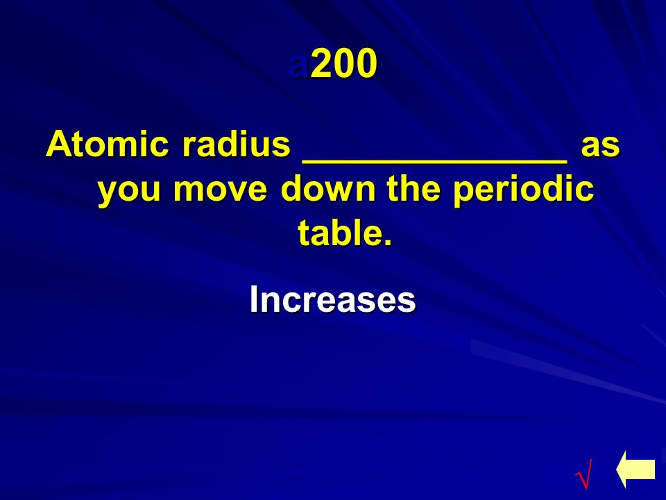 Periodic trends jeopardy atomic radius ionic radius ionization 4 a200 atomic radius as you move down the periodic table increases urtaz Gallery