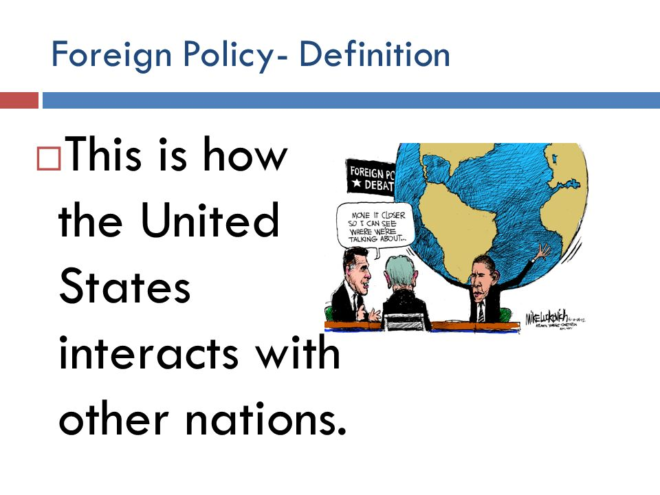 2 Foreign Policy  Definition  This Is How The United States Interacts With  Other Nations.