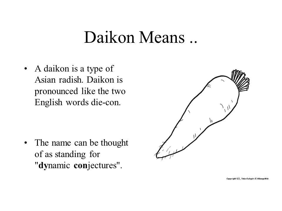 Daikon Means.. A daikon is a type of Asian radish.
