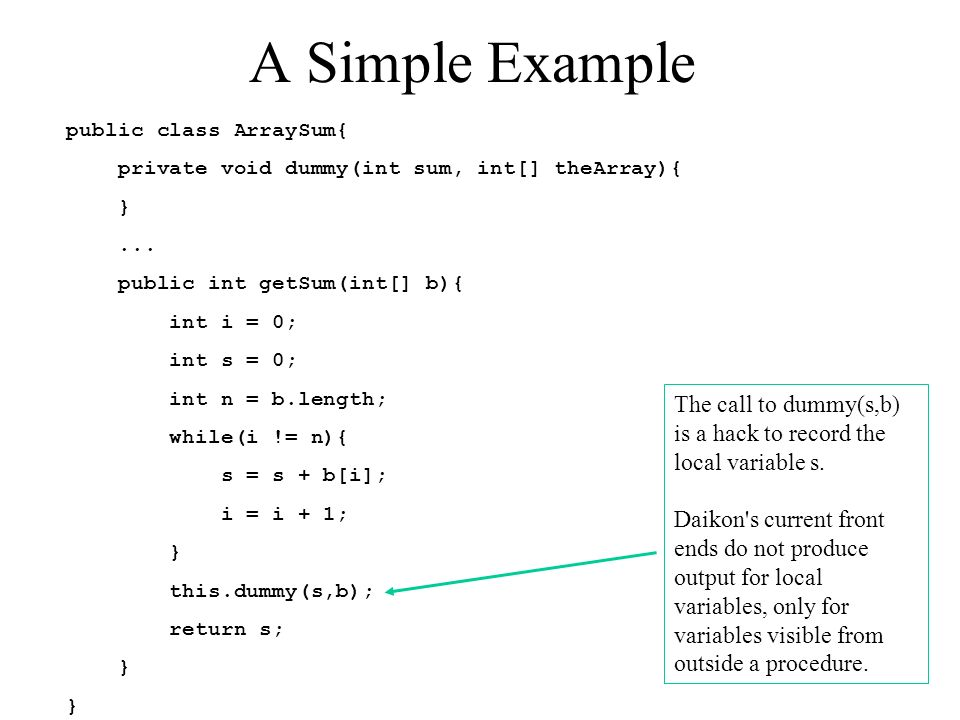 A Simple Example public class ArraySum{ private void dummy(int sum, int[] theArray){ }...
