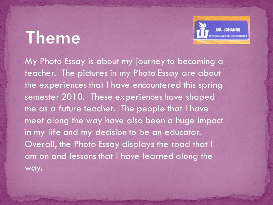 cassandra johanns photo essay efrt my photo essay is about my  my photo essay is about my journey to becoming a teacher