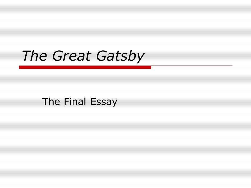the great gatsby the final essay the assignment after reading 1 the great gatsby the final essay