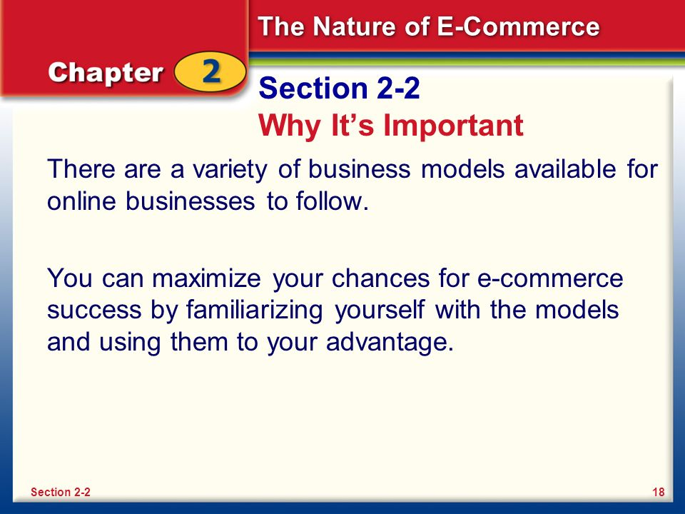 The Nature of E-Commerce Section 2-2 Why It's Important There are a variety of business models available for online businesses to follow.