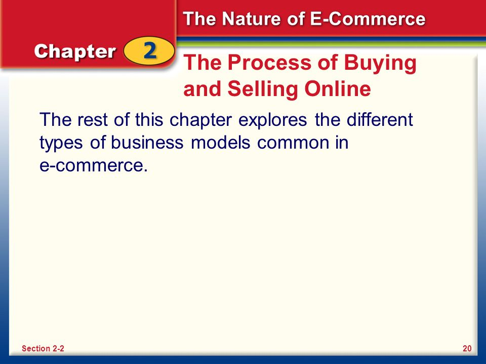 The Nature of E-Commerce The Process of Buying and Selling Online The rest of this chapter explores the different types of business models common in e-commerce.