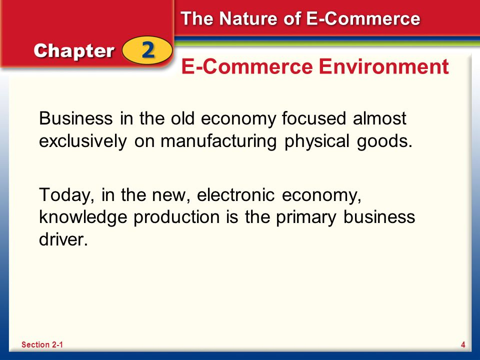 The Nature of E-Commerce E-Commerce Environment Business in the old economy focused almost exclusively on manufacturing physical goods.