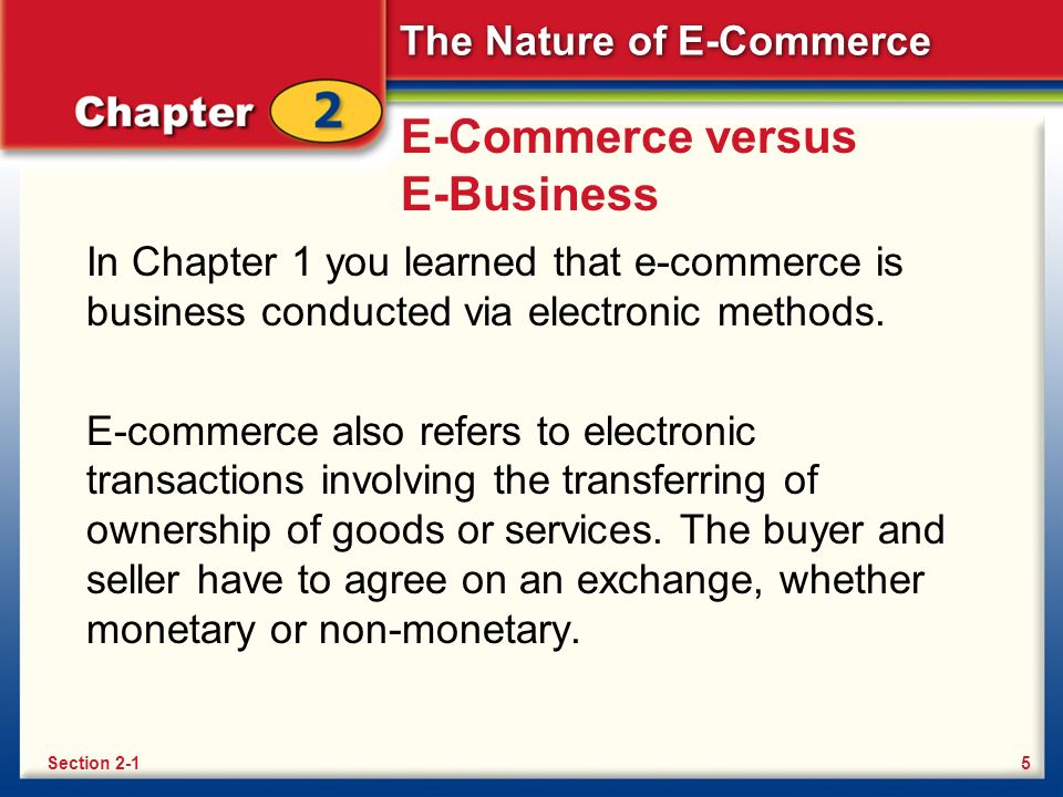 The Nature of E-Commerce E-Commerce versus E-Business In Chapter 1 you learned that e-commerce is business conducted via electronic methods.