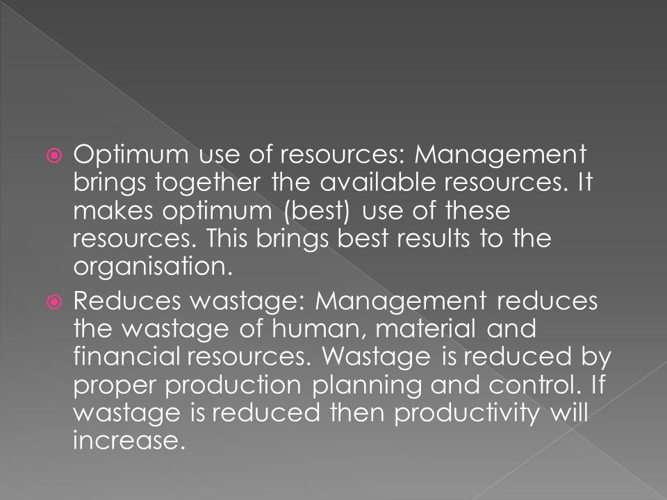  Optimum use of resources: Management brings together the available resources.