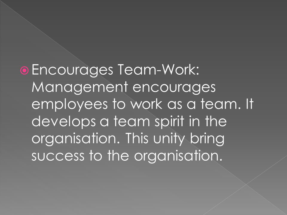  Encourages Team-Work: Management encourages employees to work as a team.