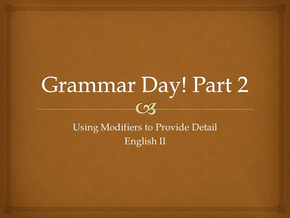 Using Modifiers to Provide Detail English II