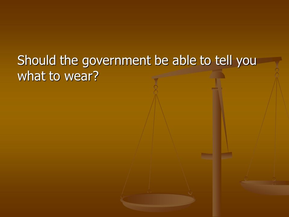 Should the government be able to tell you what to wear