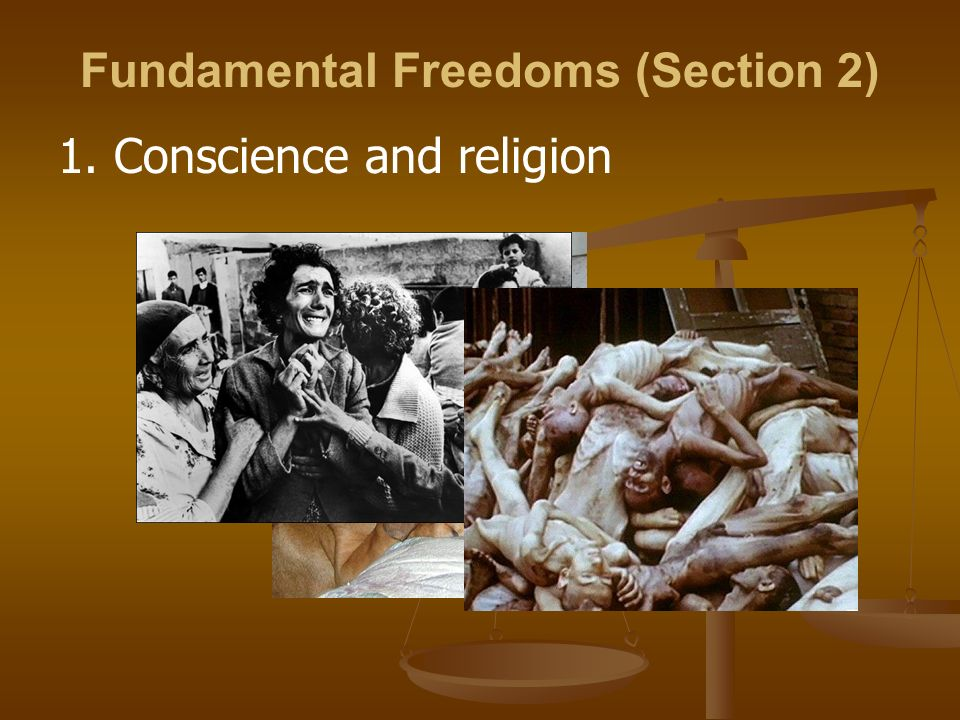 Fundamental Freedoms (Section 2) 1. Conscience and religion