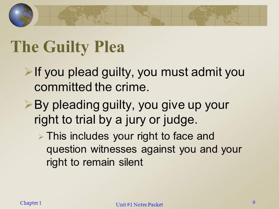 Chapter 1 The Guilty Plea  If you plead guilty, you must admit you committed the crime.