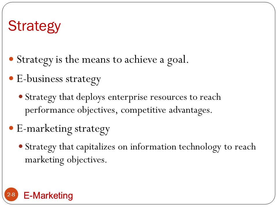 E-Marketing Business Models 2-9 A business model is a method for long-term survival and a value proposition for partners, customers, and revenue.
