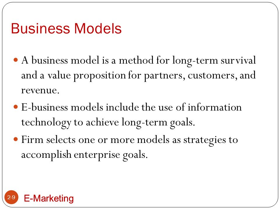 E-Marketing Selecting a business model 2-10 A firm will select one or more business models as strategies to accomplish enterprise goals.