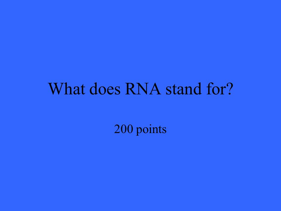 What does RNA stand for 200 points