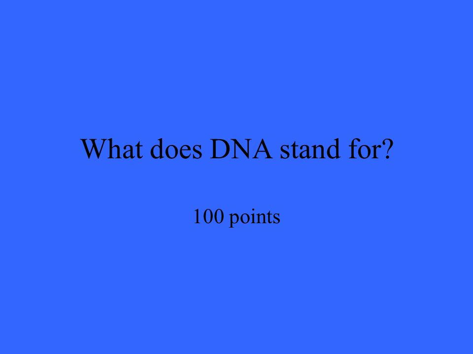 What does DNA stand for 100 points
