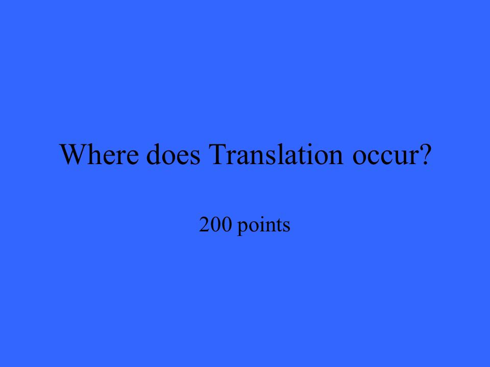 Where does Translation occur 200 points