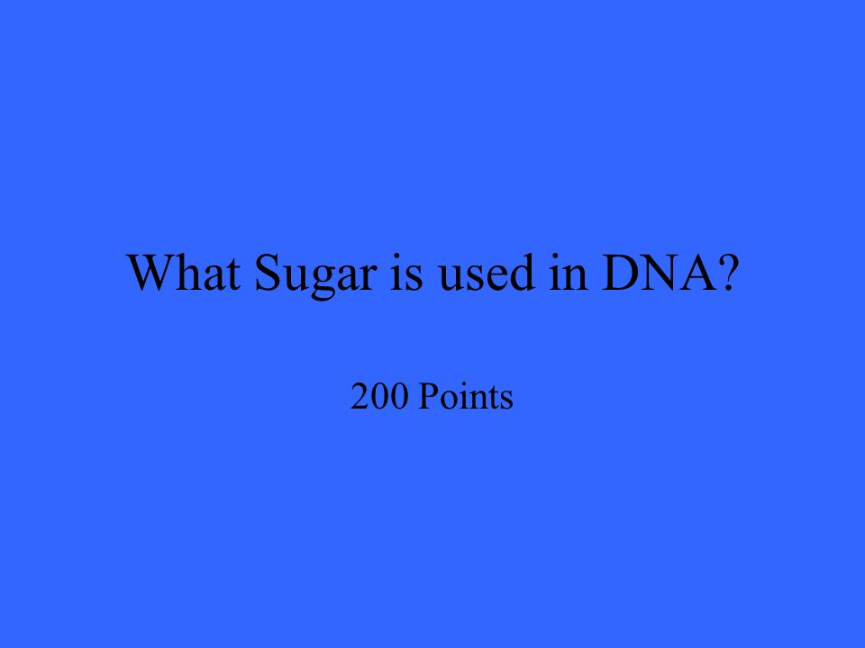 What Sugar is used in DNA 200 Points