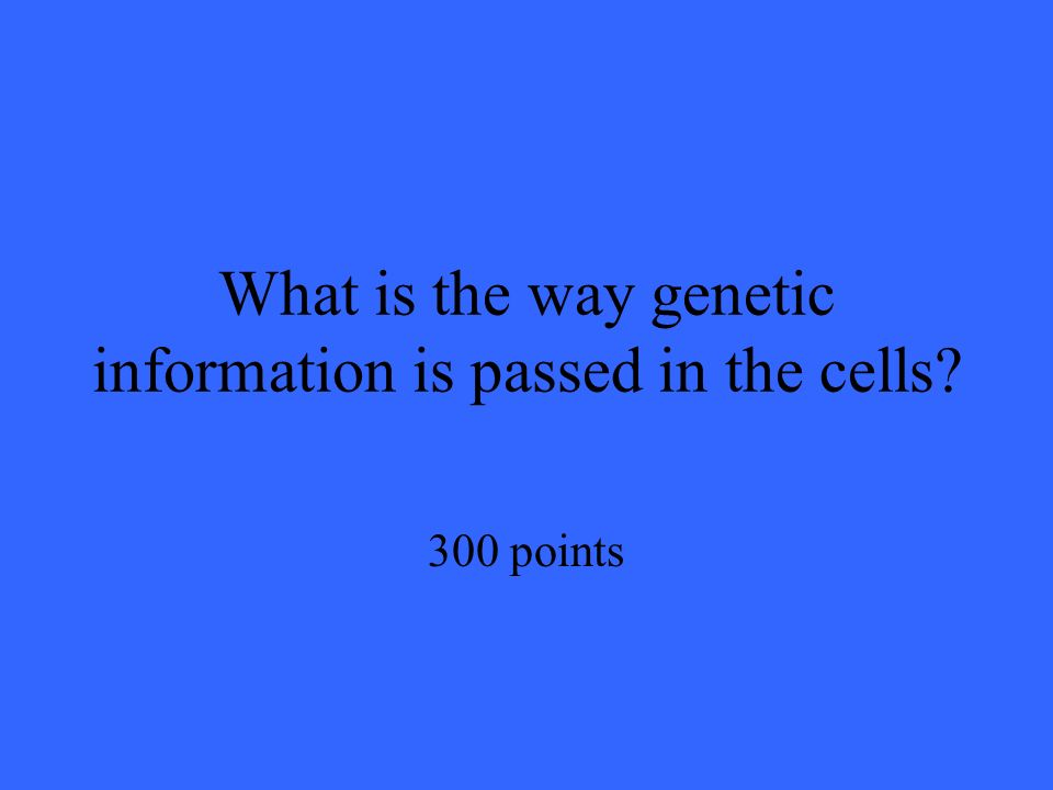 What is the way genetic information is passed in the cells 300 points