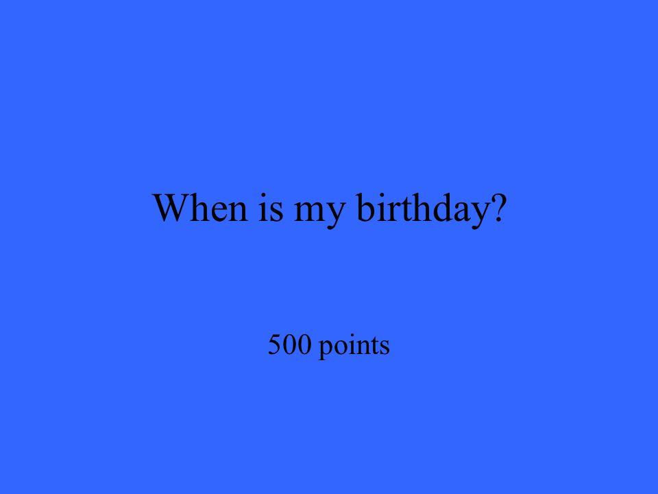 When is my birthday 500 points