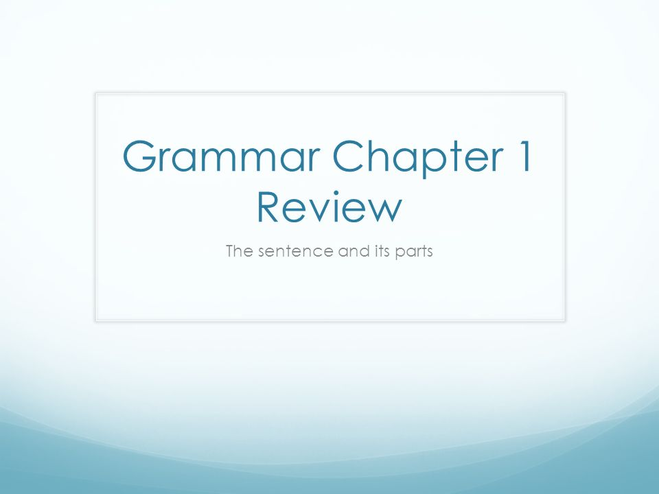 Grammar Chapter 1 Review The sentence and its parts