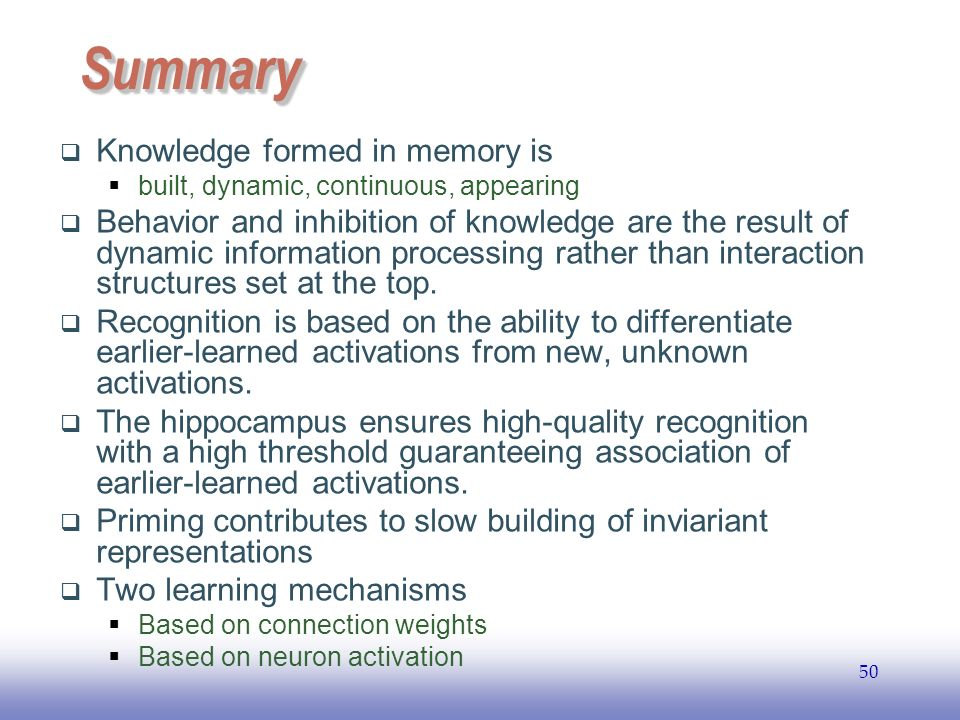 EE SummarySummary  Knowledge formed in memory is  built, dynamic, continuous, appearing  Behavior and inhibition of knowledge are the result of dynamic information processing rather than interaction structures set at the top.