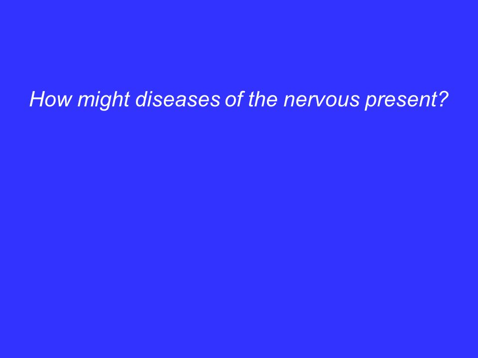 How might diseases of the nervous present