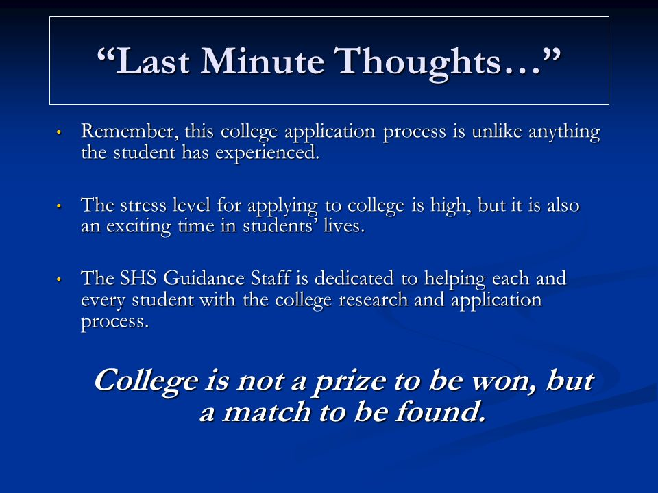 Last Minute Thoughts… Remember, this college application process is unlike anything the student has experienced.