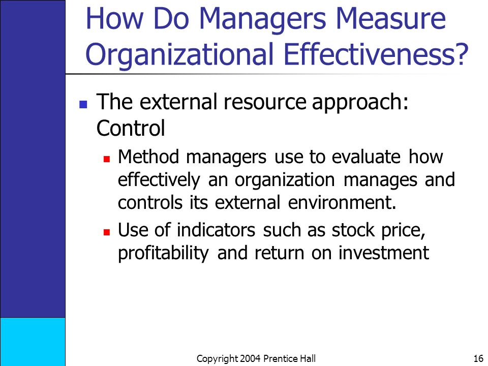 Copyright 2004 Prentice Hall 16 How Do Managers Measure Organizational Effectiveness.