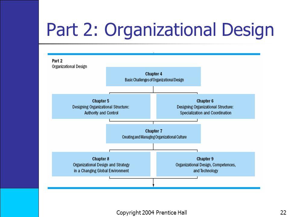 Copyright 2004 Prentice Hall 22 Part 2: Organizational Design